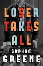 Loser Takes All ebook by Graham Greene