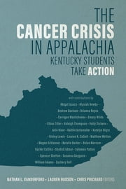 The Cancer Crisis in Appalachia - Kentucky Students Take ACTION ebook by Nathan L. Vanderford, Lauren Hudson, Chris Prichard,...