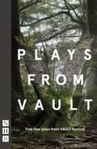 Plays from Vault (NHB Modern Plays) - Five new plays from VAULT Festival ebook by Florence Keith-Roach