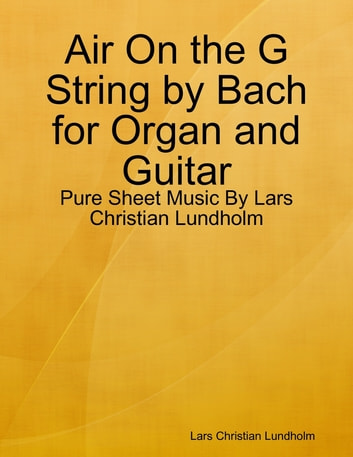 Air On the G String by Bach for Organ and Guitar - Pure Sheet Music By Lars Christian Lundholm ebook by Lars Christian Lundholm