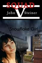 Snowflake Girl ebook by John Steiner