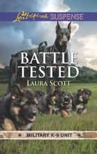 Battle Tested (Mills & Boon Love Inspired Suspense) (Military K-9 Unit, Book 7) ebook by Laura Scott