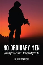 No Ordinary Men - Special Operations Forces Missions in Afghanistan ebook by Colonel Bernd Horn,General T.J. Lawson