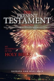 "The Present Testament Volume Two - The Greatest Story Ever Told ""Divine Excitement"" ebook by Barbara Ann Mary Mack"