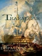 Trafalgar Dispatches ebook by Roger Busby