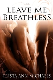 Leave Me Breathless ebook by Trista Ann Michaels