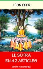 Le Sûtra en 42 articles - Traité Bouddhique ebook by Bouddha, Léon Feer