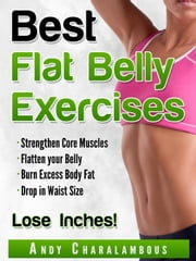 Best Flat Belly Exercises - Fit Expert Series, #3 ebook by Andy Charalambous