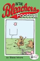 In the Bleachers: Football ebook by Steve Moore