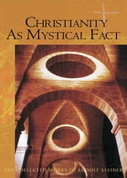 Christianity as Mystical Fact ebook by Rudolf Steiner, Christopher Bamford