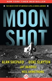 Moon Shot - The Inside Story of America's Apollo Moon Landings (Enhanced Edition) ebook by Alan Shepard,Deke Slayton,Jay Barbree,Howard Benedict