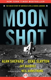 Moon Shot - The Inside Story of America's Apollo Moon Landings (Enhanced Edition) ebook by Alan Shepard,Deke Slayton,Jay Barbree,Howard Benedict,Neil Armstrong
