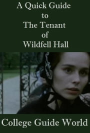 A Quick Guide to The Tenant of Wildfell Hall ebook by College Guide World