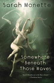 Somewhere Beneath Those Waves ebook by Sarah Monette