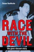 Race with the Devil: The Gene Vincent Story ebook by Susan VanHecke