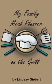 My Family Meal Planner on the Grill ebook by Lindsay Siebert