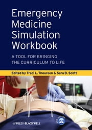 Emergency Medicine Simulation Workbook - A Tool for Bringing the Curriculum to Life ebook by Traci L. Thoureen,Sara B. Scott