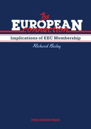 The European Connection: Implications of EEC Membership ebook by Bailey, Richard
