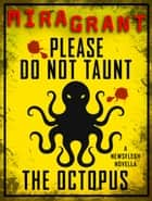 Please Do Not Taunt the Octopus - A Newsflesh Novella ebook by Mira Grant