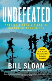 Undefeated - America's Heroic Fight for Bataan and Corregidor ebook by Bill Sloan