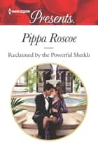 Reclaimed by the Powerful Sheikh ekitaplar by Pippa Roscoe