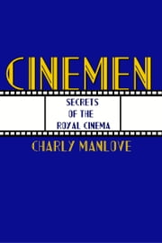 Secrets of the Royal Cinema ebook by Charly Manlove
