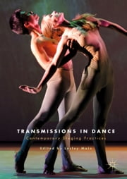 Transmissions in Dance - Contemporary Staging Practices ebook by Lesley Main