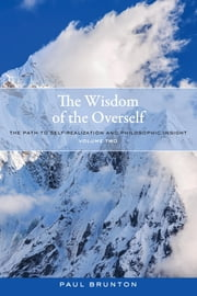 The Wisdom of the Overself - The Path to Self-Realization and Philosophic Insight, Volume 2 ebook by Paul Brunton