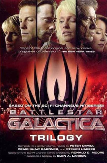Battlestar Galactica Trilogy - The Cyclons' Secret, Sagittarius is Bleeding, Unity ebook by Peter David,Craig Shaw Gardner,Steven Harper