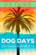 Dog Days - Jim Nash Adventure #13 ebook by P X Duke