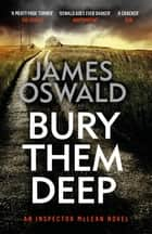 Bury Them Deep - Inspector McLean 10 ebook by James Oswald