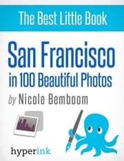 San Francisco in 100 Beautiful Photos ebook by Nicole  Bemboom