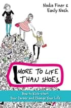 More to Life Than Shoes - How to Kick-start Your Career and Change Your Life ebook by Nadia Finer