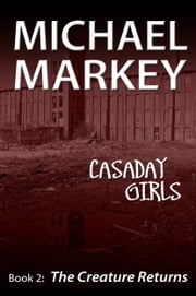 Casaday Girls, Book 2: The Creature Returns ebook by Michael Markey