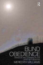 Blind Obedience - The Structure and Content of Wittgenstein's Later Philosophy ebook by Meredith Williams