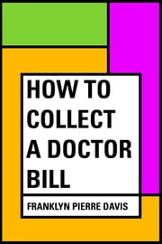 How to Collect a Doctor Bill ebook by Franklyn Pierre Davis