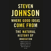 Where Good Ideas Come From - The Natural History of Innovation audiobook by Steven Johnson
