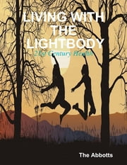 Living With the Lightbody - 21st Century Health ebook by The Abbotts
