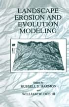 Landscape Erosion and Evolution Modeling ebook by Russell S. Harmon,William W. Doe III