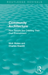 Community Architecture (Routledge Revivals) - How People Are Creating Their Own Environment ebook by Nick Wates,Charles Knevitt