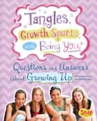 Tangles, Growth Spurts, and Being You - Questions and Answers About Growing Up ebook by Nancy Jean Loewen, Julissa Mora
