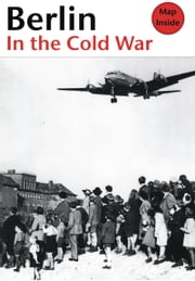 Berlin in the Cold War - The Battle for the Divided City ebook by Thomas Flemming
