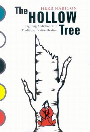 Hollow Tree - Fighting Addiction with Traditional Native Healing ebook by Herb Nabigon