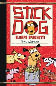 Stick Dog Slurps Spaghetti ebook by Tom Watson