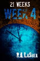 21 Weeks: Week 4 ebook by R.A. LaShea