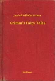Grimm's Fairy Tales ebook by Jacob Ludwig Karl Grimm,Wilhem Karl Grimm