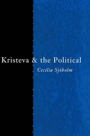 Kristeva and the Political ebook by Cecilia Sjoholm