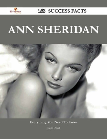 Ann Sheridan 146 Success Facts - Everything you need to know about Ann Sheridan ebook by Keith Oneal