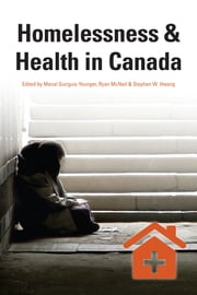 Homelessness & Health in Canada ebook by Stephen W. Hwang,Ryan McNeil,Manal Guirguis-Younger