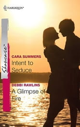 Intent to Seduce & A Glimpse of Fire ebook by Cara Summers,Debbi Rawlins